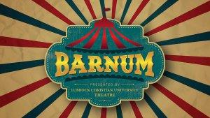LCU Theatre presents  BARNUM @ LCU McDonald Moody Auditorium  |  |  |