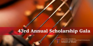 43rd Annual Scholarship Gala by Texas Tech University School of Music @ Hemmle Recital Hall, TTU School of Music
