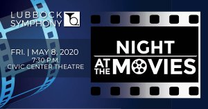 Lubbock Symphony - A Night at the Movies @ Lubbock Memorial Civic Center
