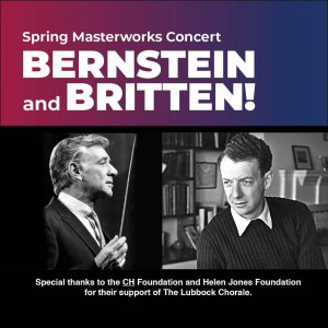 Bernstein and Britten! The Lubbock Chorale's Spring Masterworks Concert @ Hemmle Recital Hall at TTU School of Music